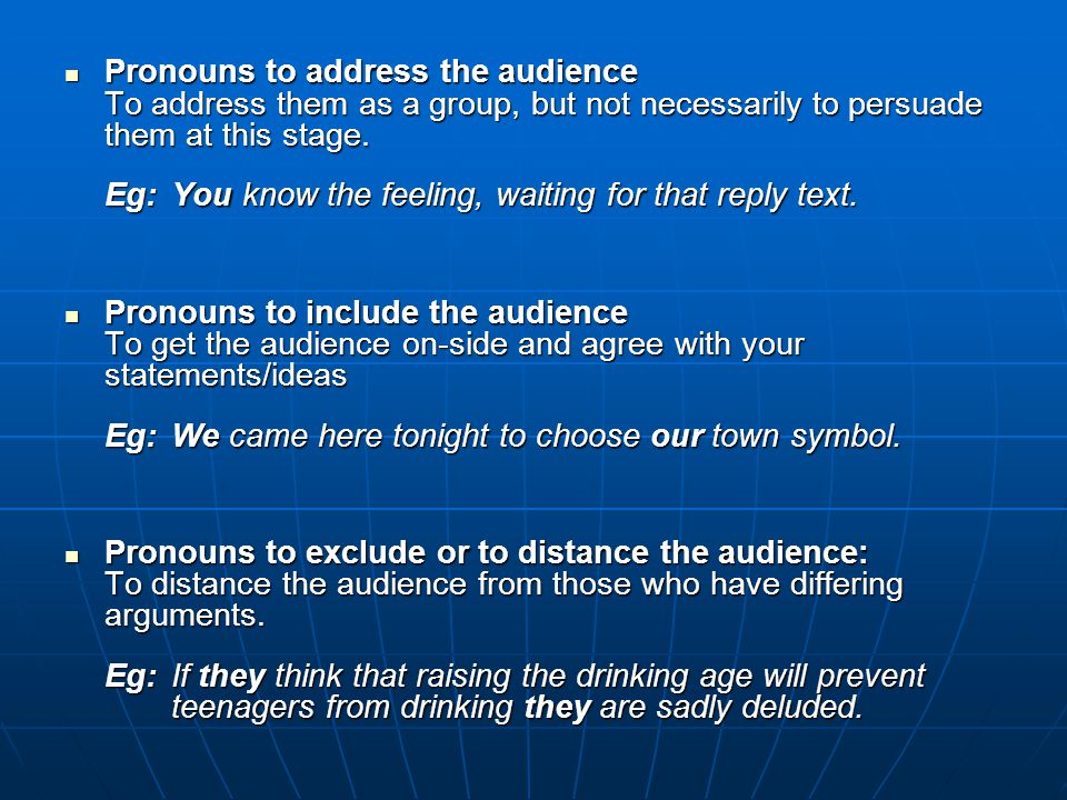 Pronouns to address the audience To address them as a group, but not necessarily to persuade them at this stage.