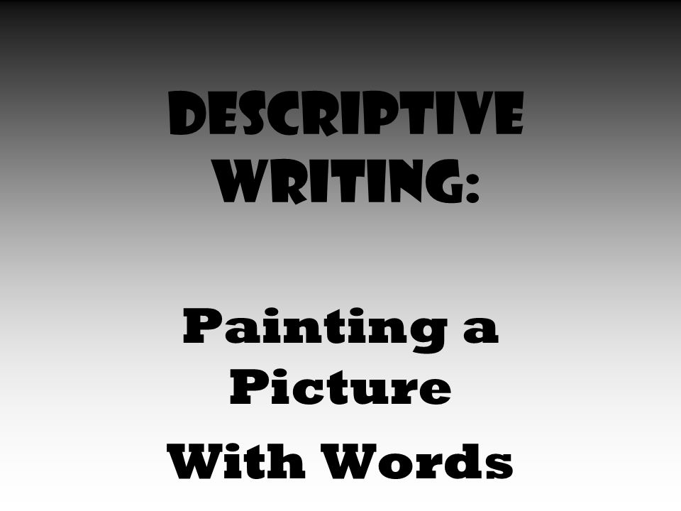 Descriptive Writing: Painting a Picture With Words