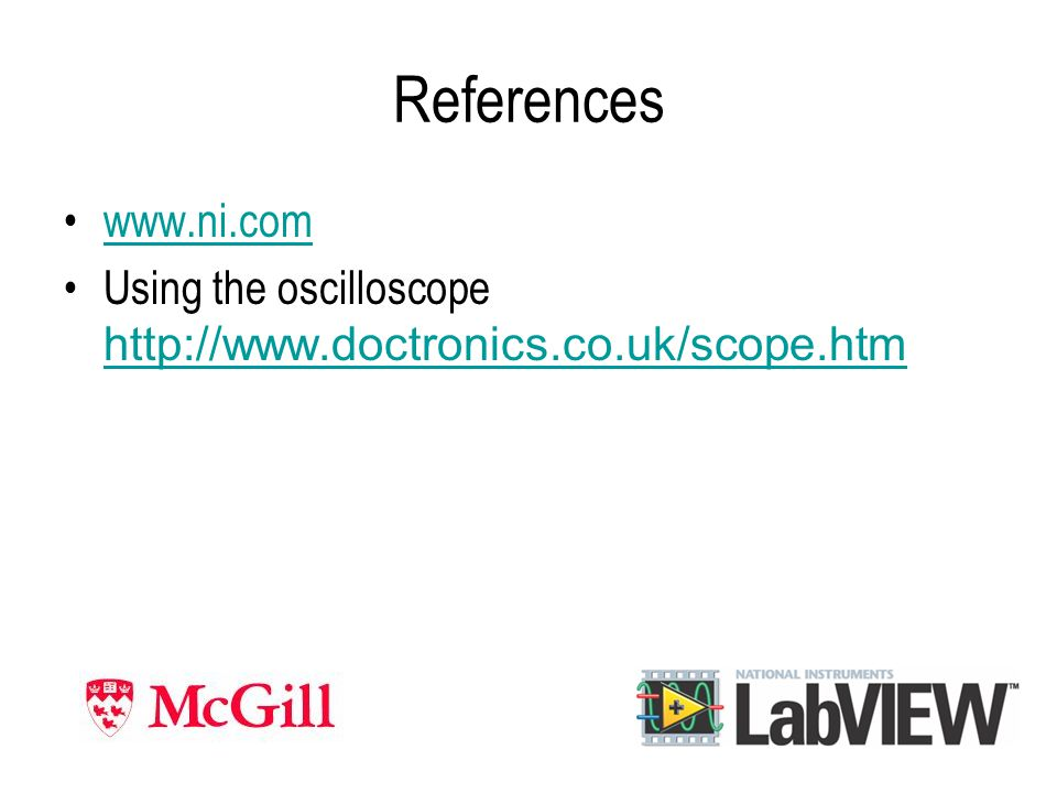 References www.ni.com Using the oscilloscope http://www.doctronics.co.uk/scope.htm http://www.doctronics.co.uk/scope.htm