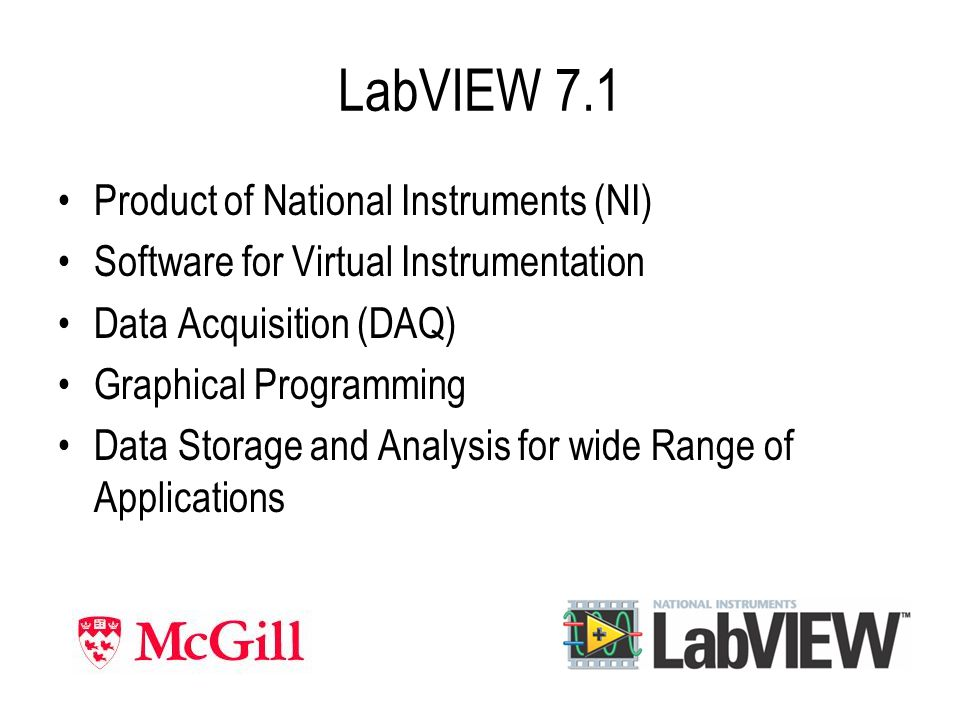 LabVIEW 7.1 Product of National Instruments (NI) Software for Virtual Instrumentation Data Acquisition (DAQ) Graphical Programming Data Storage and Analysis for wide Range of Applications