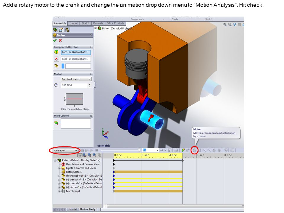 Add a rotary motor to the crank and change the animation drop down menu to Motion Analysis .