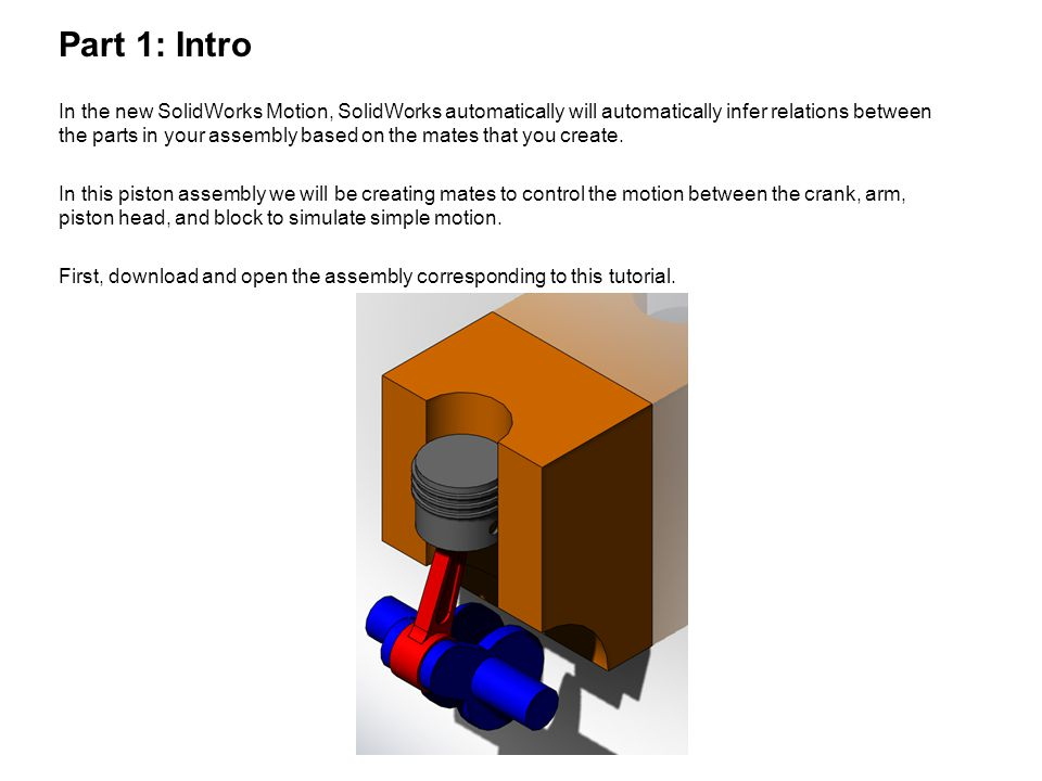 Part 2: Setting Up Relevant Mates In this tutorial we will be using simple mates to control the motion of the piston.