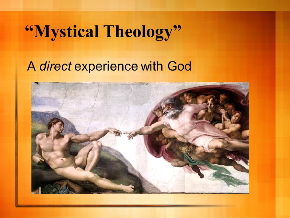 Mystical Theology A direct experience with God
