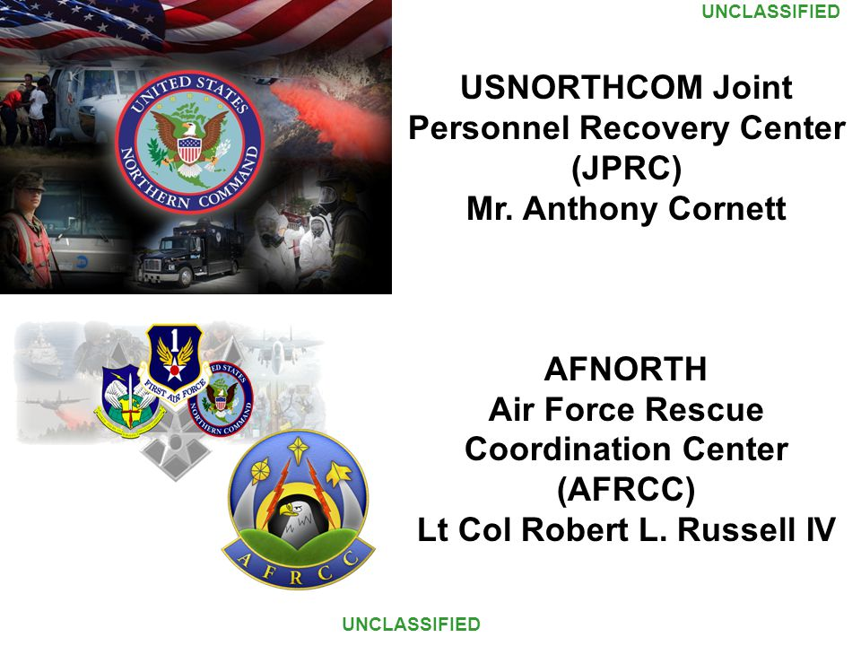 UNCLASSIFIED USNORTHCOM Joint Personnel Recovery Center (JPRC) Mr.