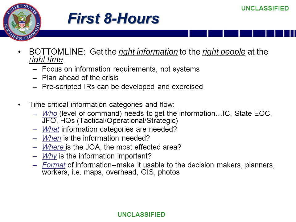 UNCLASSIFIED First 8-Hours BOTTOMLINE: Get the right information to the right people at the right time.