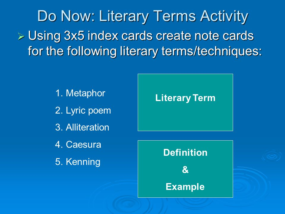 Do Now: Literary Terms Activity  Using 3x5 index cards create note cards for the following literary terms/techniques: 1.