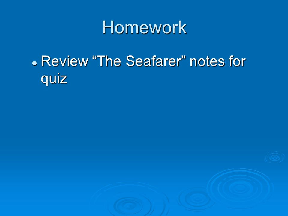 Homework Review The Seafarer notes for quiz Review The Seafarer notes for quiz