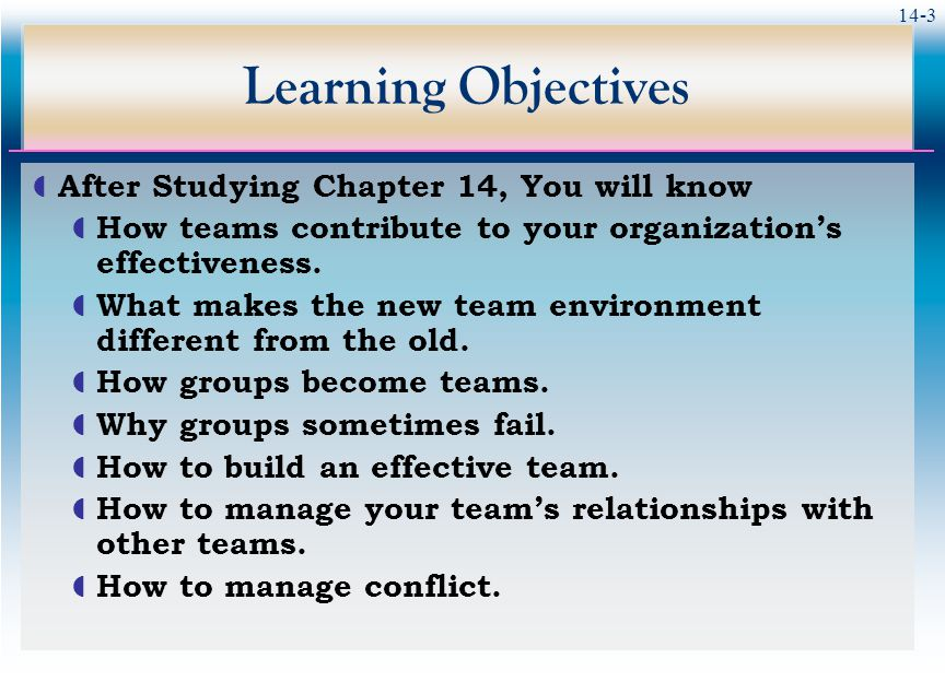 14-3 Learning Objectives  After Studying Chapter 14, You will know  How teams contribute to your organization's effectiveness.