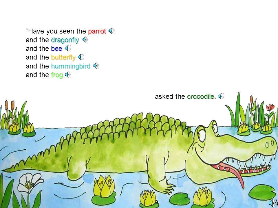 crocodile I've seen the crocodile! crocodile snapped the crocodile.