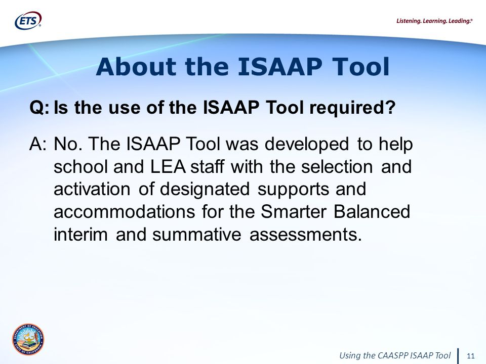 Using the CAASPP ISAAP Tool 11 About the ISAAP Tool Q:Is the use of the ISAAP Tool required.
