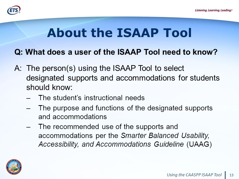 Using the CAASPP ISAAP Tool 13 About the ISAAP Tool Q: What does a user of the ISAAP Tool need to know.