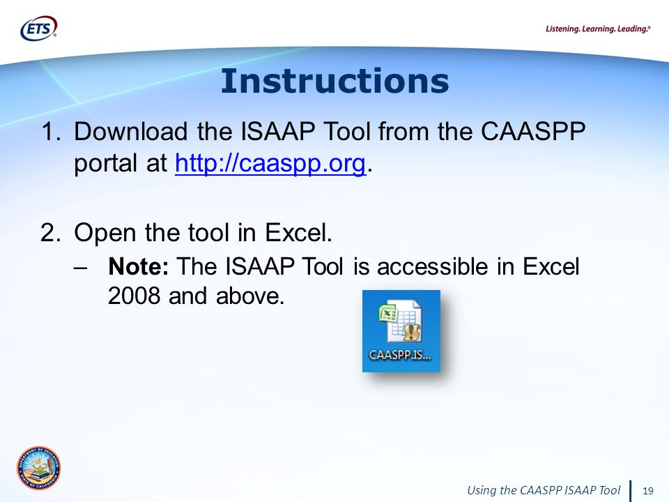 Using the CAASPP ISAAP Tool 19 Instructions 1.Download the ISAAP Tool from the CAASPP portal at http://caaspp.org.http://caaspp.org 2.Open the tool in Excel.