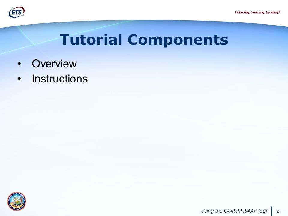 Using the CAASPP ISAAP Tool 2 Tutorial Components Overview Instructions