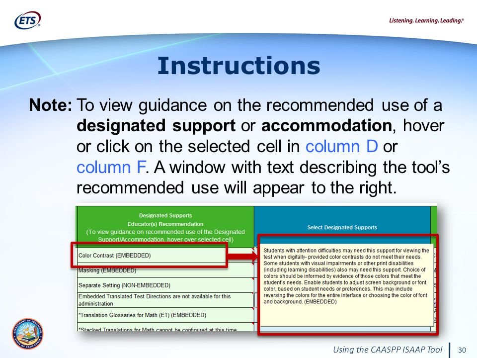 Using the CAASPP ISAAP Tool 30 Instructions Note:To view guidance on the recommended use of a designated support or accommodation, hover or click on the selected cell in column D or column F.