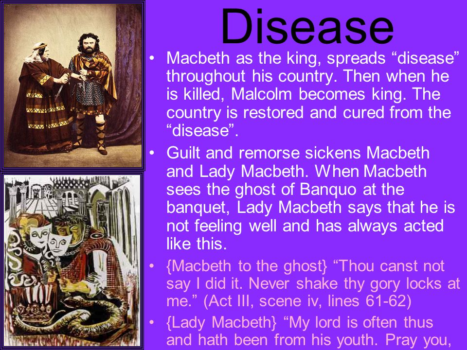 Disease Macbeth as the king, spreads disease throughout his country.