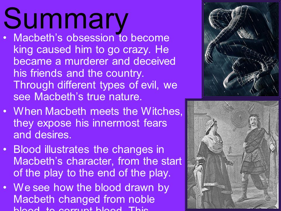 Summary Macbeth's obsession to become king caused him to go crazy.