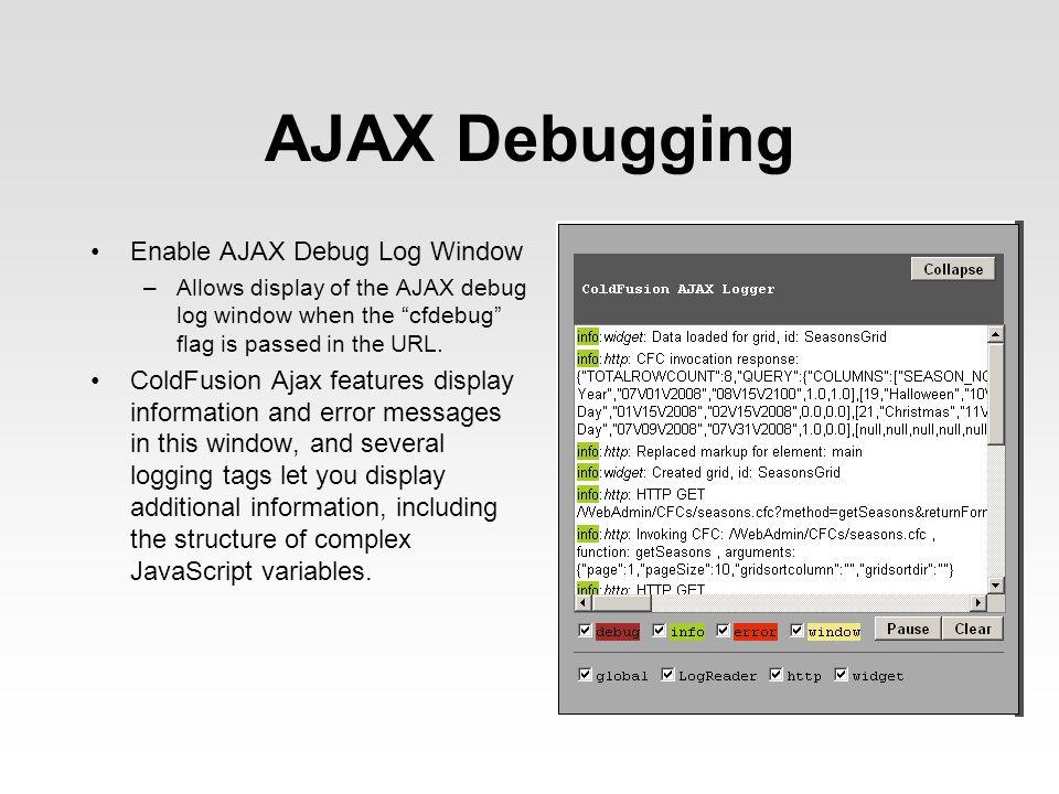 AJAX Debugging Enable AJAX Debug Log Window –Allows display of the AJAX debug log window when the cfdebug flag is passed in the URL.