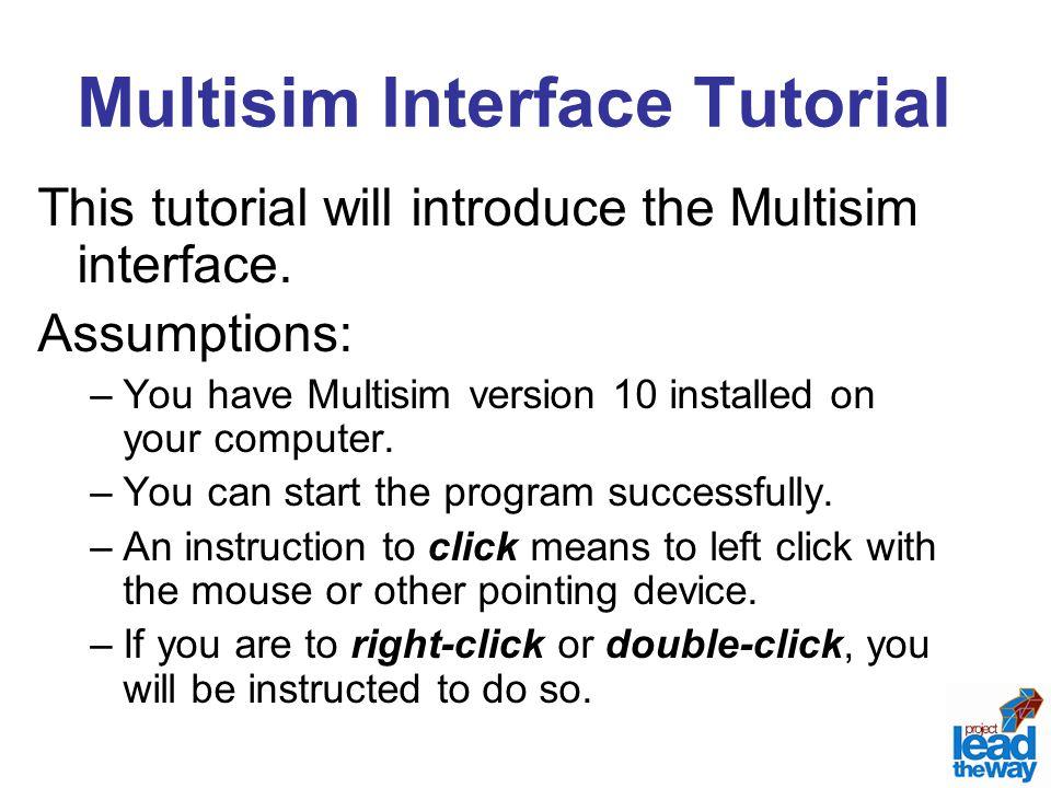 Multisim Interface Tutorial This tutorial will introduce the Multisim interface.