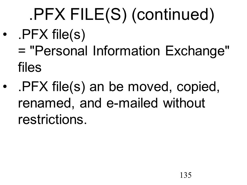 135.PFX file(s) = Personal Information Exchange files.PFX file(s) an be moved, copied, renamed, and e-mailed without restrictions..PFX FILE(S) (continued)