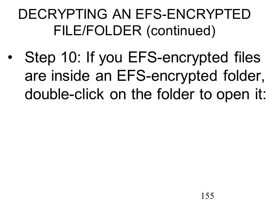155 Step 10: If you EFS-encrypted files are inside an EFS-encrypted folder, double-click on the folder to open it: DECRYPTING AN EFS-ENCRYPTED FILE/FO