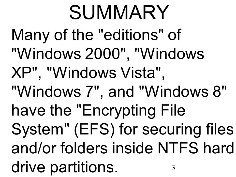 14 BASICS OF EFS (continued) ESF is a feature of NTFS hard drives (and partitions) for many editions of Windows 2000 through Windows 8 .