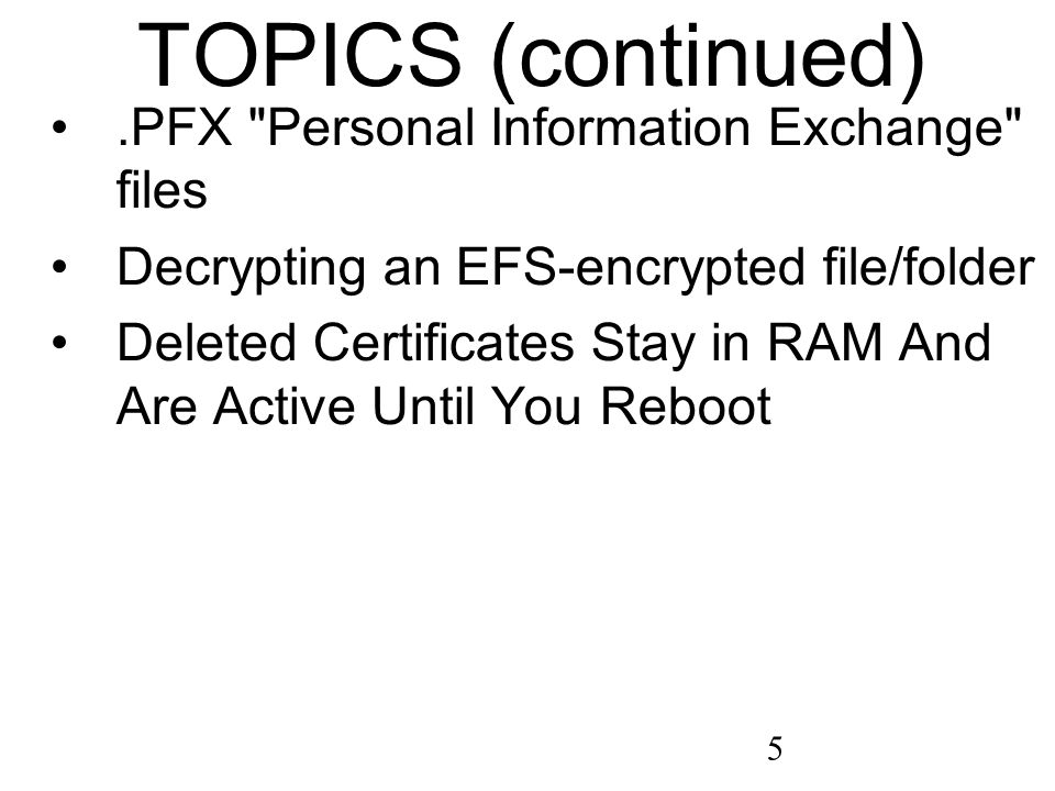 16 BASICS OF EFS (continued) The advantages of having certificates are detailed in ` http://www.trustico.com/material/Te chpaper_10_Best_Practices_Securi ng_Your_Enterprise.pdf#page=6 and http://serverfault.com/questions/182 980/how-is-using-client-certificates- more-secure-than-tls-plus-basic- authentication http://www.trustico.com/material/Te chpaper_10_Best_Practices_Securi ng_Your_Enterprise.pdf#page=6 http://serverfault.com/questions/182 980/how-is-using-client-certificates- more-secure-than-tls-plus-basic- authentication