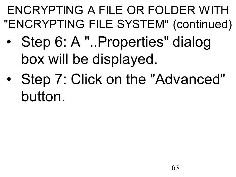 63 ENCRYPTING A FILE OR FOLDER WITH ENCRYPTING FILE SYSTEM (continued) Step 6: A ..Properties dialog box will be displayed.