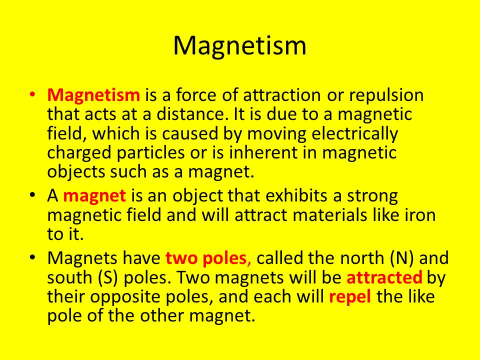 Magnetism Magnetism is a force of attraction or repulsion that acts at a distance.