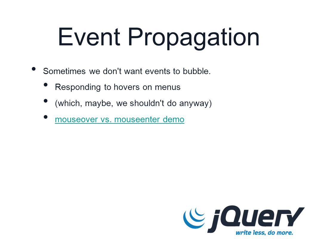 Event Propagation Sometimes we don t want events to bubble.