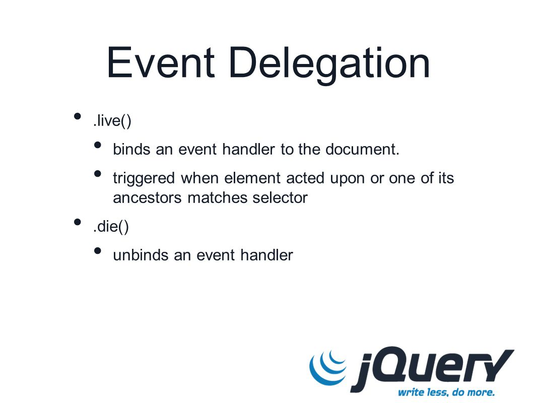 Event Delegation.live() binds an event handler to the document.