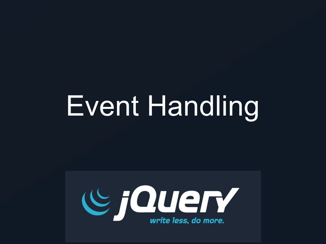 Event Delegation.on() new in jQuery 1.7 the future of jQuery event handling one event handler method to rule them all use instead of.bind() and.live() and.delegate().off() unbinds event handlers bound by.on()