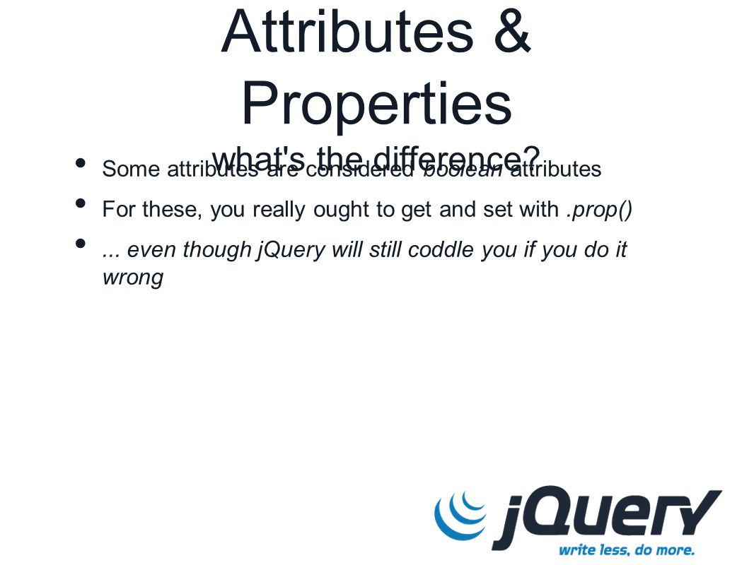 Attributes & Properties what s the difference.