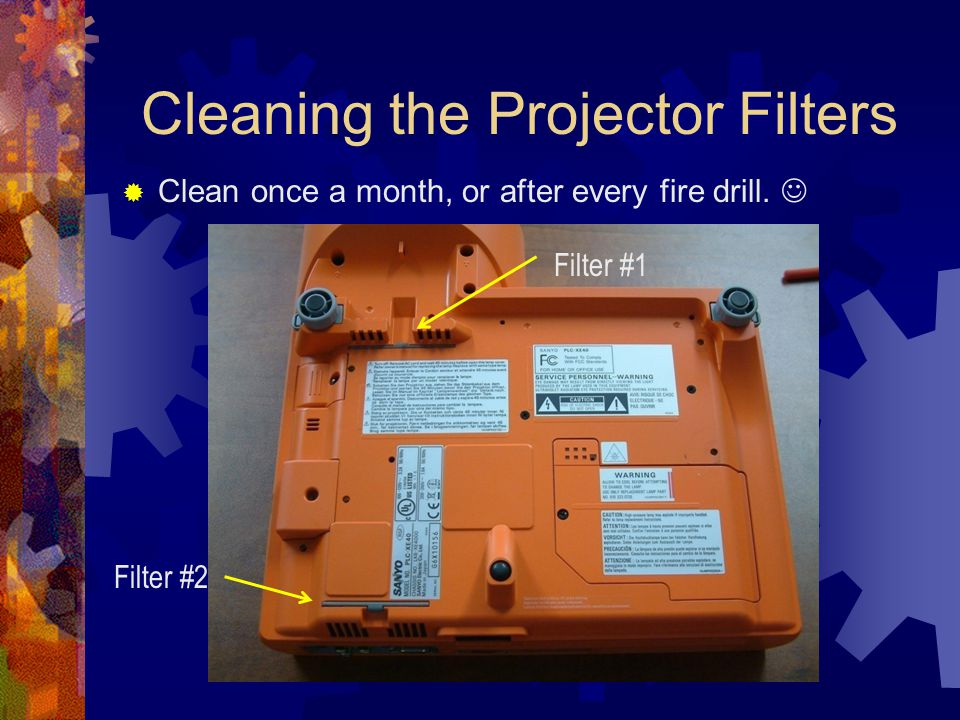 Cleaning the Projector Filters  Clean once a month, or after every fire drill.