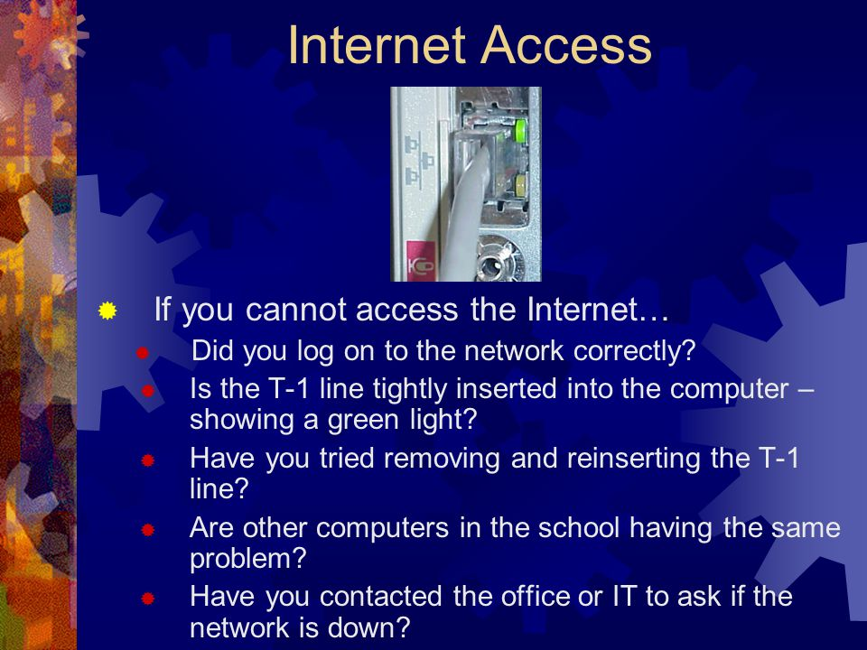 Internet Access  If you cannot access the Internet…  Did you log on to the network correctly.