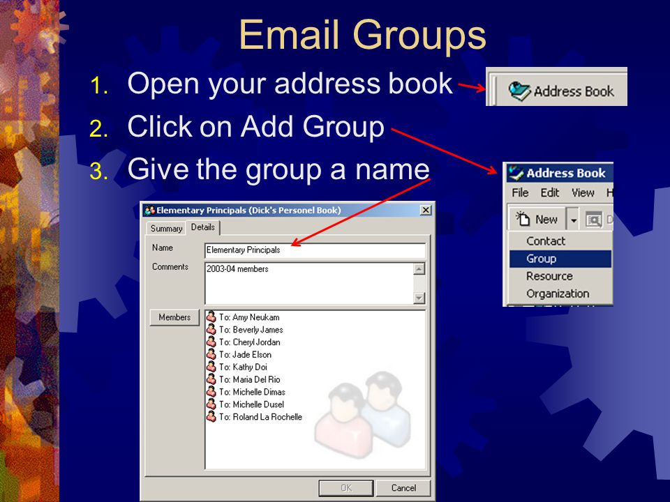 Email Groups 1. Open your address book 2. Click on Add Group 3. Give the group a name