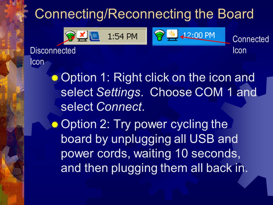Connecting/Reconnecting the Board  Option 1: Right click on the icon and select Settings.