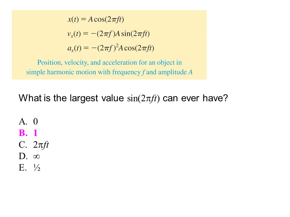 © 2010 Pearson Education, Inc.What is the largest value sin(2  ft) can ever have.