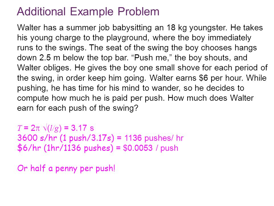 © 2010 Pearson Education, Inc. Additional Example Problem Walter has a summer job babysitting an 18 kg youngster. He takes his young charge to the pla