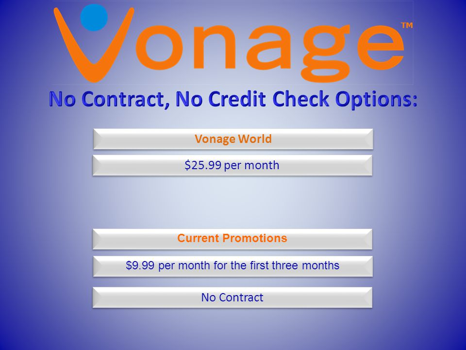 Vonage World $25.99 per month Current Promotions $9.99 per month for the first three months No Contract