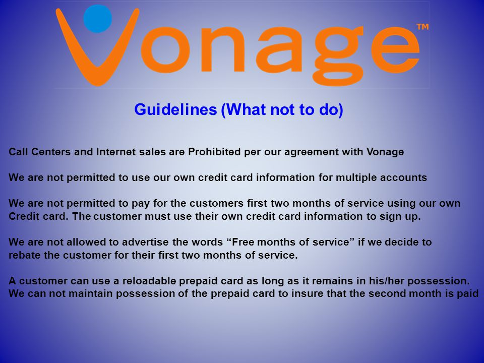 Guidelines (What not to do) Call Centers and Internet sales are Prohibited per our agreement with Vonage We are not permitted to use our own credit ca