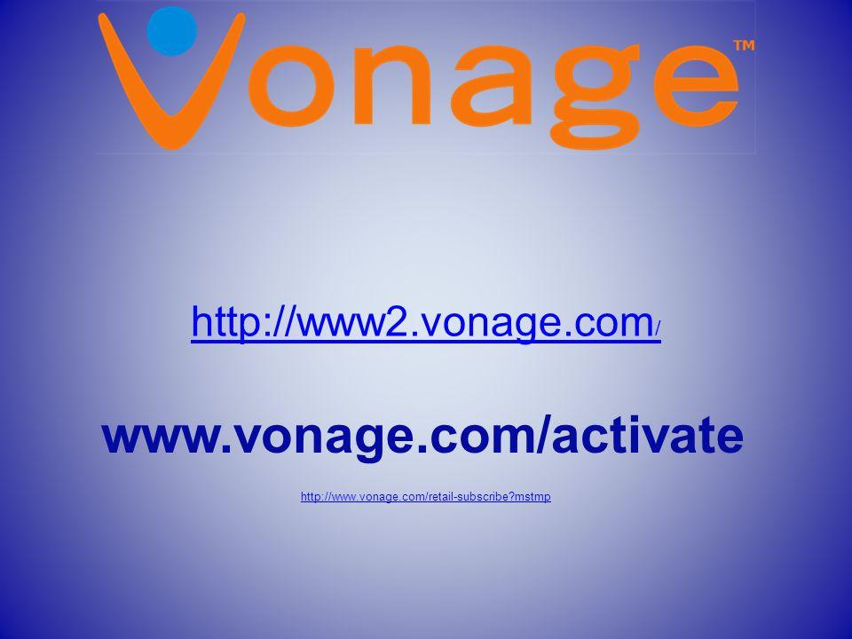 www.vonage.com/activate http://www2.vonage.com / http://www.vonage.com/retail-subscribe mstmp