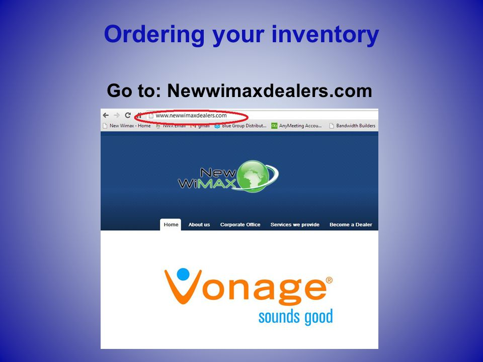 Go to: Newwimaxdealers.com Ordering your inventory
