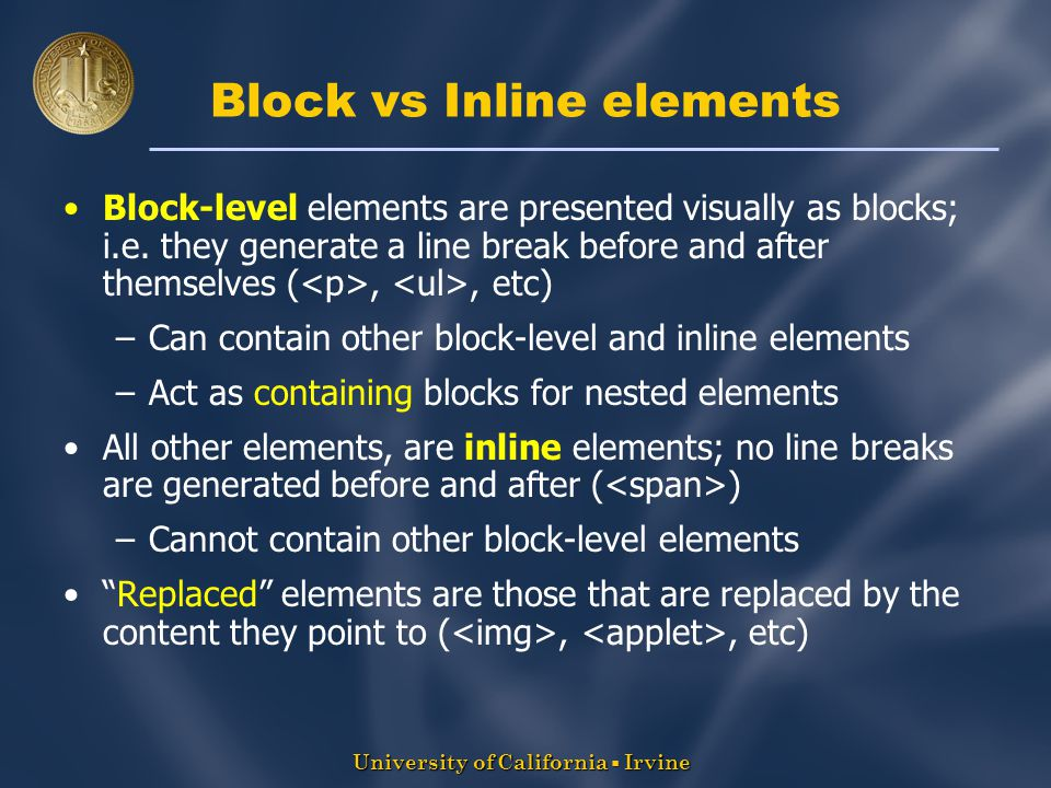 University of California  Irvine Block vs Inline elements Block-level elements are presented visually as blocks; i.e.