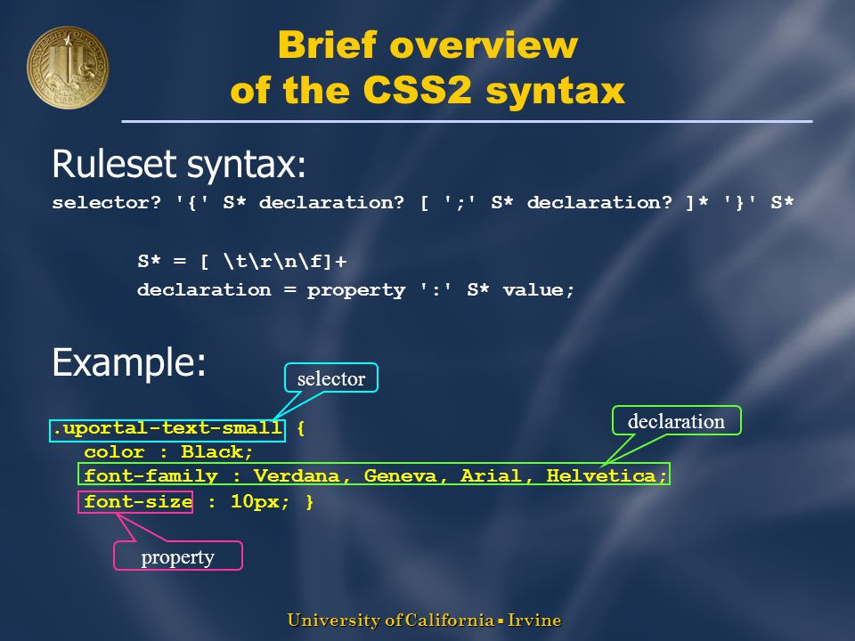 University of California  Irvine Brief overview of the CSS2 syntax Ruleset syntax : selector.