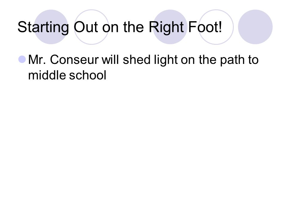 Starting Out on the Right Foot! Mr. Conseur will shed light on the path to middle school