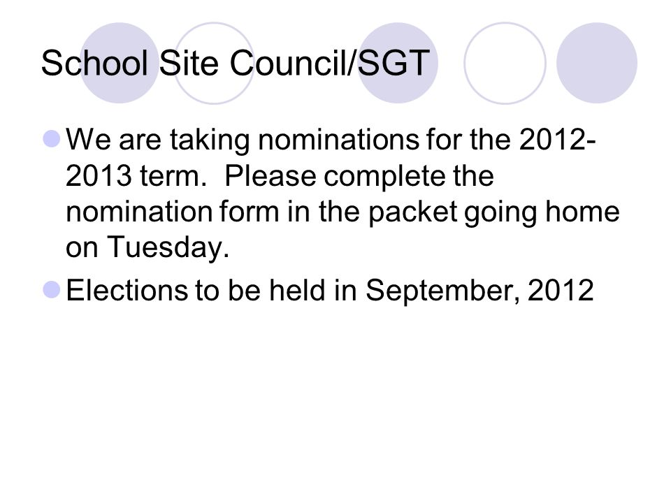 School Site Council/SGT We are taking nominations for the 2012- 2013 term. Please complete the nomination form in the packet going home on Tuesday. El