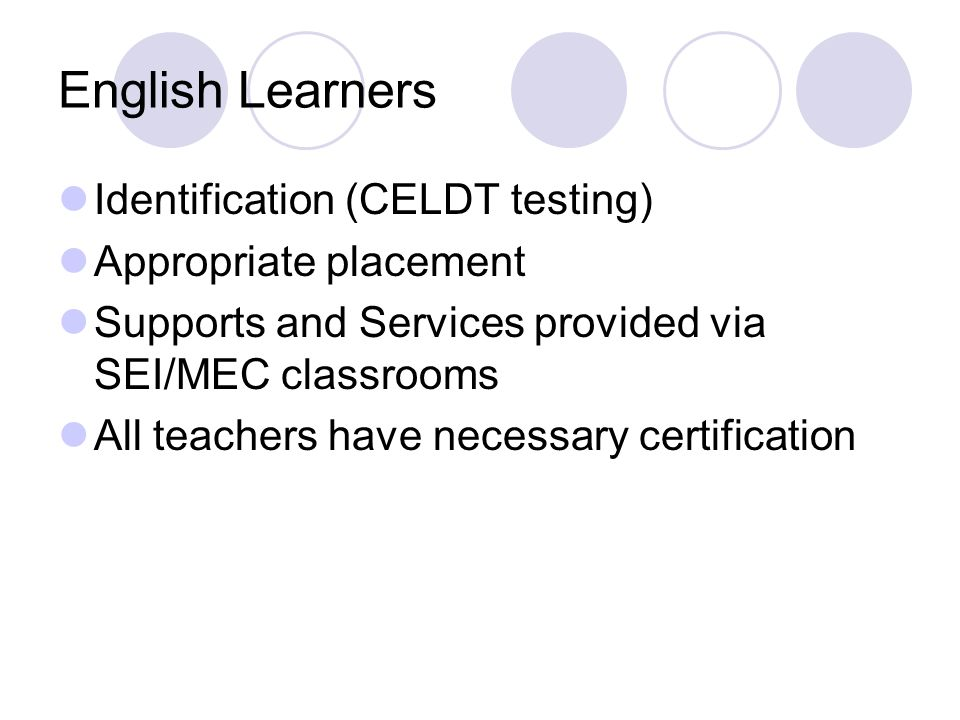 English Learners Identification (CELDT testing) Appropriate placement Supports and Services provided via SEI/MEC classrooms All teachers have necessar