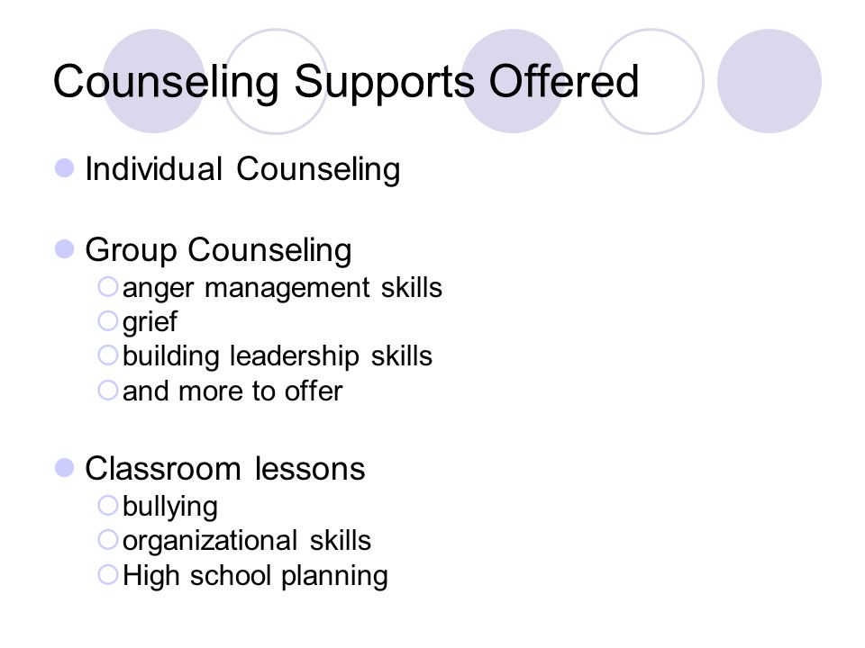 Counseling Supports Offered Individual Counseling Group Counseling  anger management skills  grief  building leadership skills  and more to offer