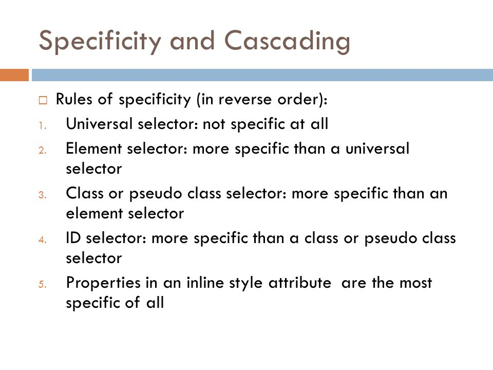 Specificity and Cascading  Rules of specificity (in reverse order): 1.