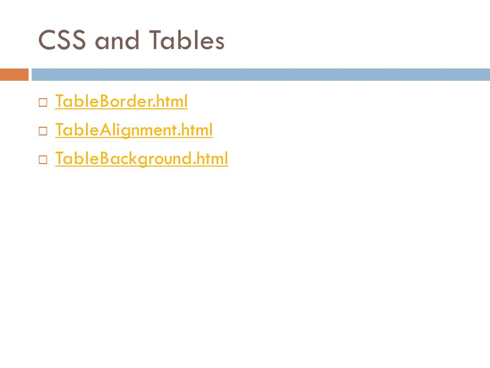 CSS and Tables  TableBorder.html TableBorder.html  TableAlignment.html TableAlignment.html  TableBackground.html TableBackground.html
